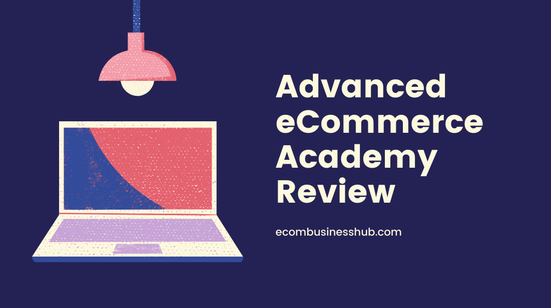 Advanced eCommerce Academy Review
