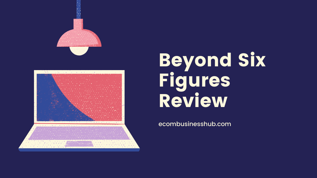 Beyond Six Figures Review
