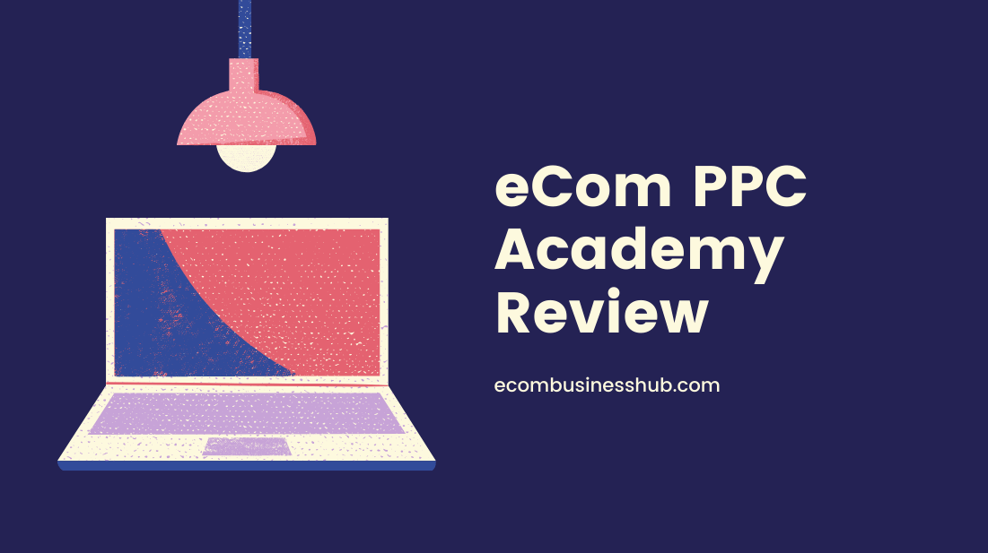 eCom PPC Academy Review