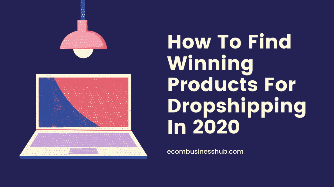 How To Find Winning Products For Dropshipping In 2020