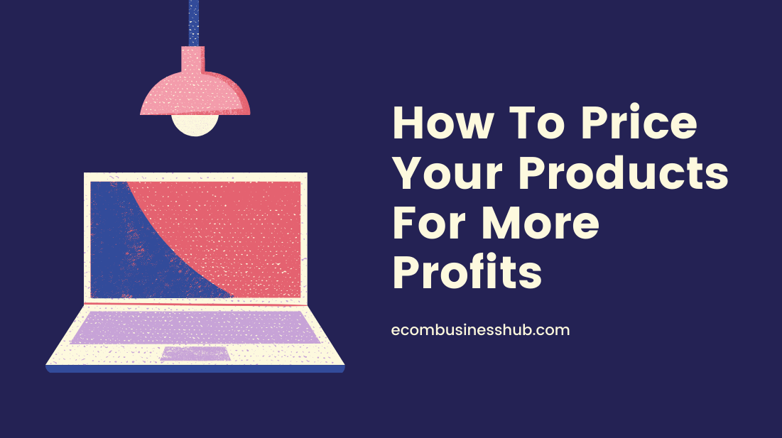 How To Price Your Products For More Profits