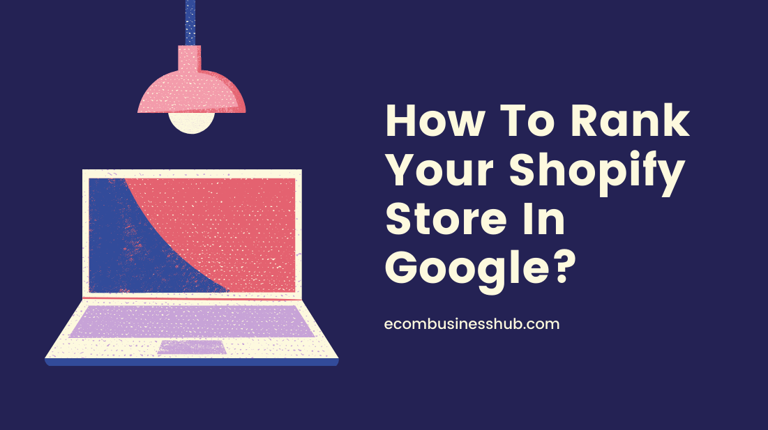 How To Rank Your Shopify Store In Google?