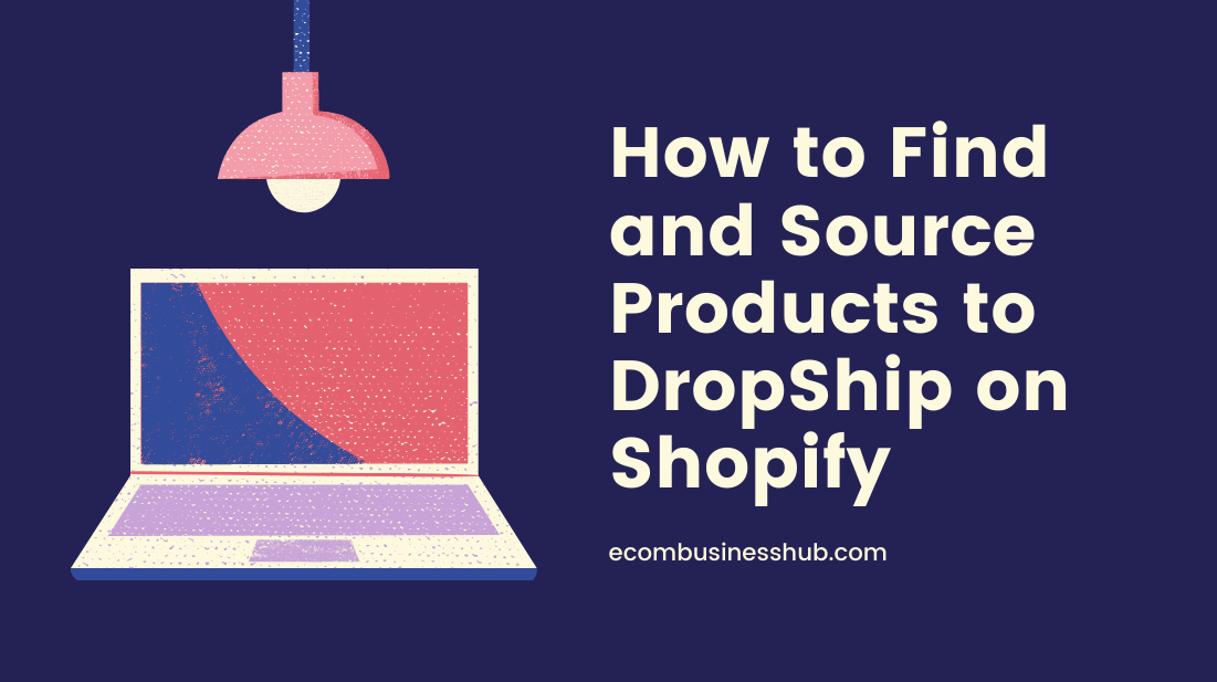 How to Find and Source Products to DropShip on Shopify