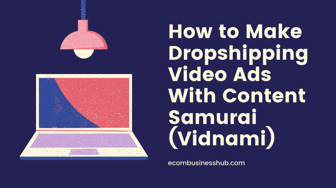 How to Make Dropshipping Video Ads With Content Samurai (Vidnami)